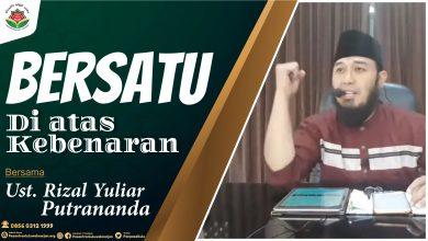 Photo of BERSATU DIATAS KEBENARAN – Ustadz Rizal Yuliar Putrananda