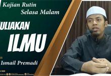 Photo of Muliakanlah Ilmu – Ustadz Ismail Premadi